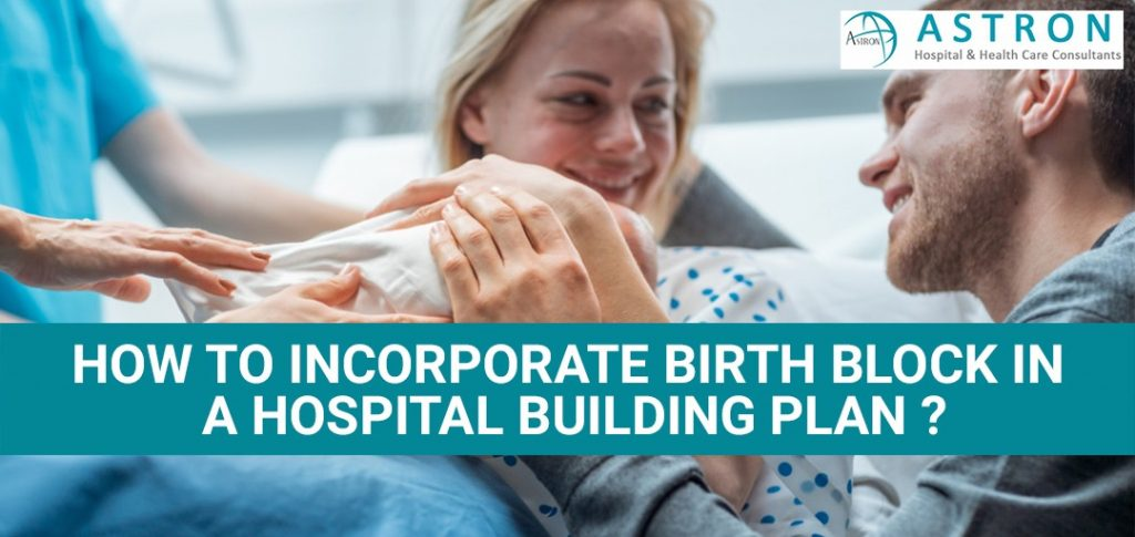 How to Incorporate Birthing Block in a Hospital Building plan?